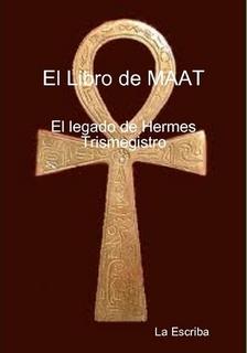 EL LIBRO DE MAAT- EL LEGADO DE HERMES TRISMEGISTO- by La escriba